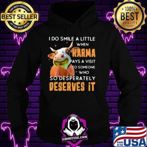 I Do Smile A Little When Karma Pays A Visit To Someone Who So Desperately Deserves It Cow Shirt Hoodie