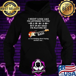 e79ac503 i might look like i am listening to you but in my head i m playing my bass or i m thinking about buying another one shirt hoodie 300x300 - Home