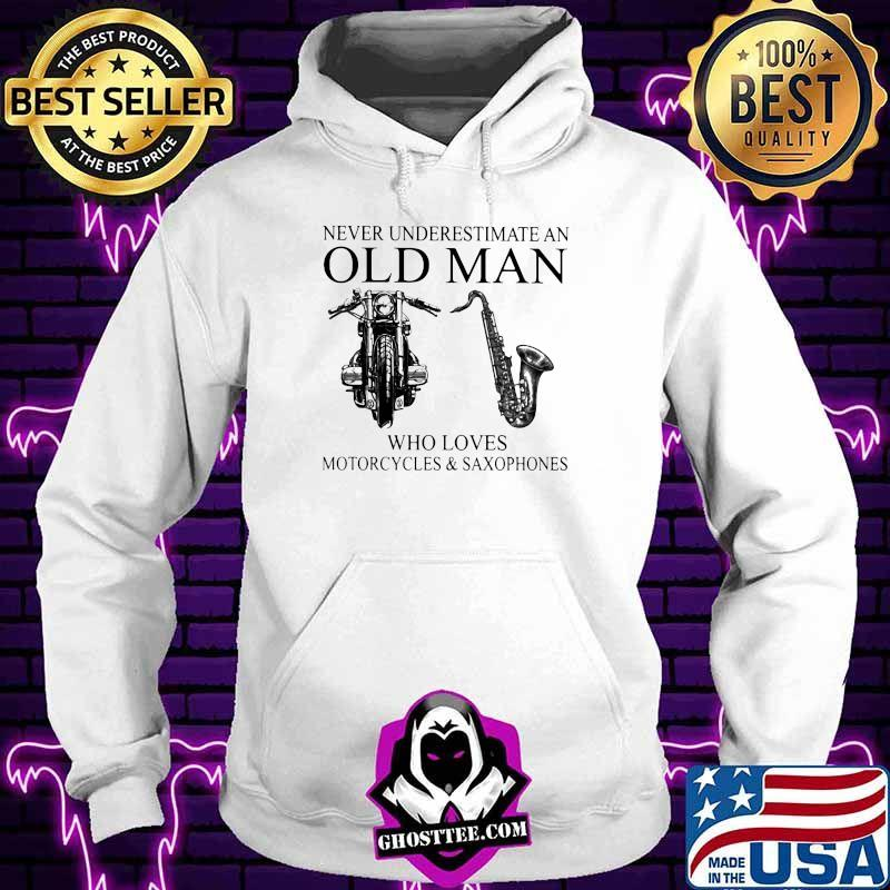 Never Underestimate An Old Man Who Loves Motorcycles And Saxophones Shirt Hoodie