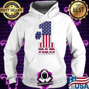 Fathers Day Patriotic Number 1 Dad American Flag T-Shirt Hoodie