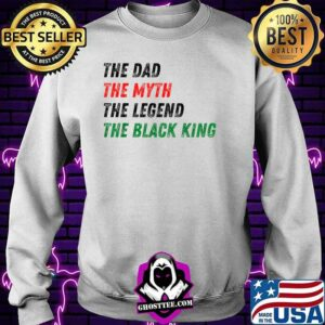 The Black King The Dad Myth Legend Melanin Father T-Shirt Sweater