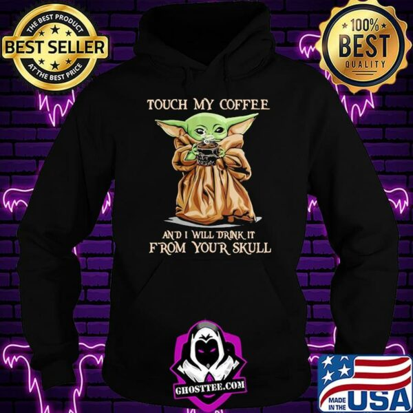 Touch my coffee and i will drink it from your skull yoda shirt