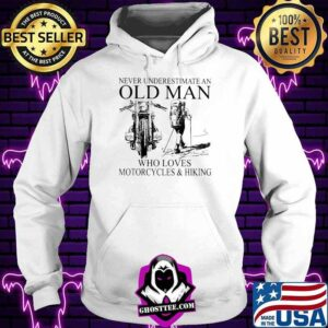 Never Underestimate An Old Man Who Loves Motorcycles And Hiking Shirt Hoodie