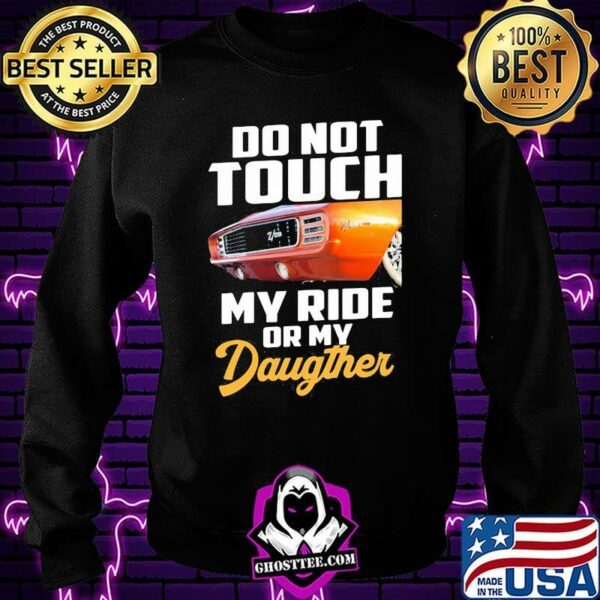 Do Not Touch My Ride Or My Daughter Shirt
