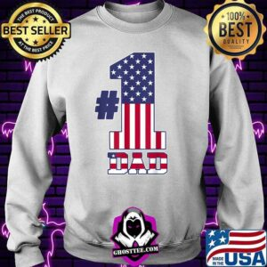 Fathers Day Patriotic Number 1 Dad American Flag T-Shirt Sweater