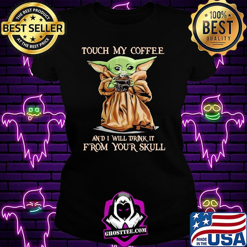 Touch my coffee and i will drink it from your skull yoda s Ladiestee