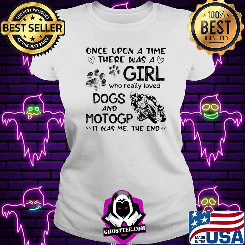 Once upon A Time There Was A Girl Who really Loved Dogs And MotoGP IT Was Me The End Shirt V-neck