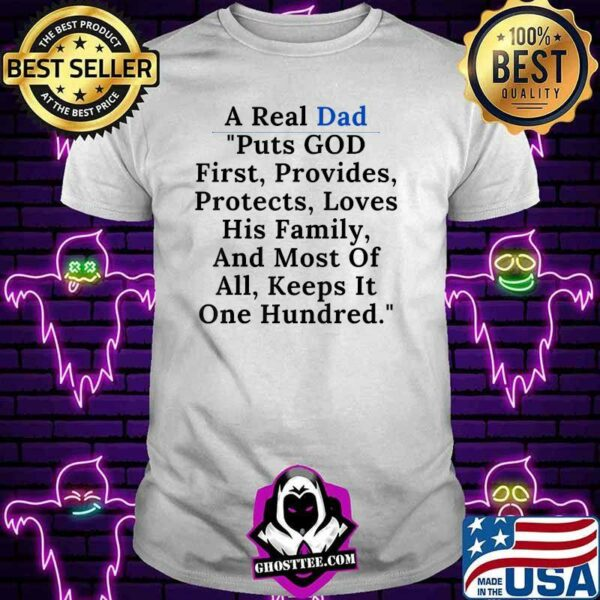 A real dad puts god his family and most of all keeps it one hundred quote t-Shirt
