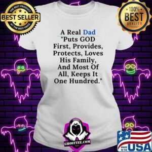 A real dad puts god his family and most of all keeps it one hundred quote t-Shirt V-neck