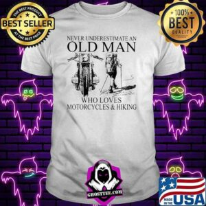 Never Underestimate An Old Man Who Loves Motorcycles And Hiking Shirt