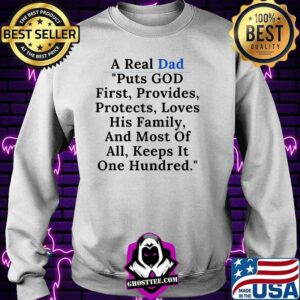 A real dad puts god his family and most of all keeps it one hundred quote t-Shirt Sweater