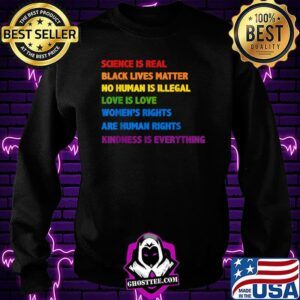 Science is real black lives matter no human is illegal love is love Gay Pride Science Is Real B.lack Lives Matter Love Is Love T-Shirt Sweatshirt
