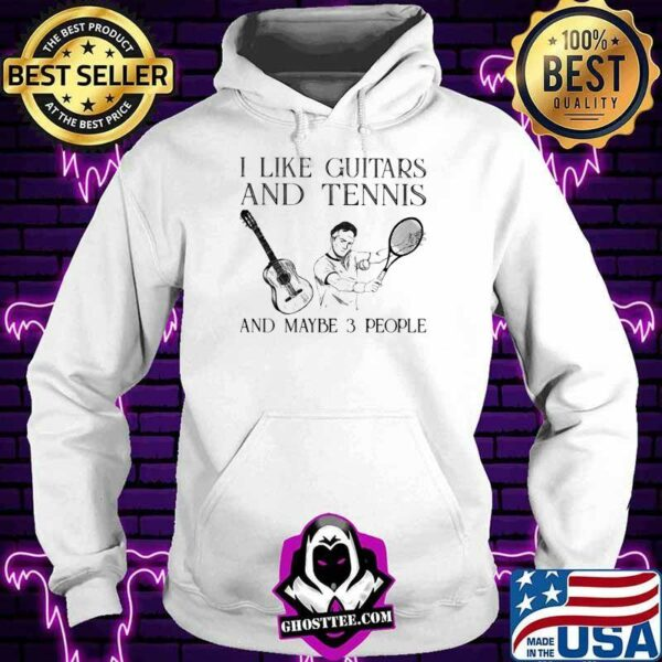I Like Guitars And Tennis And Maybe 3 People Shirt