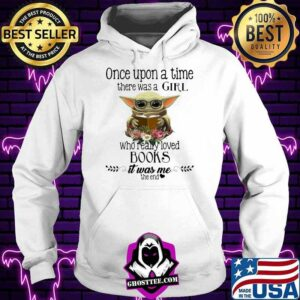 once upon a thime there was a girl who really loved books it was me the end baby yoda flower shirt Hoodie 300x300 - Home