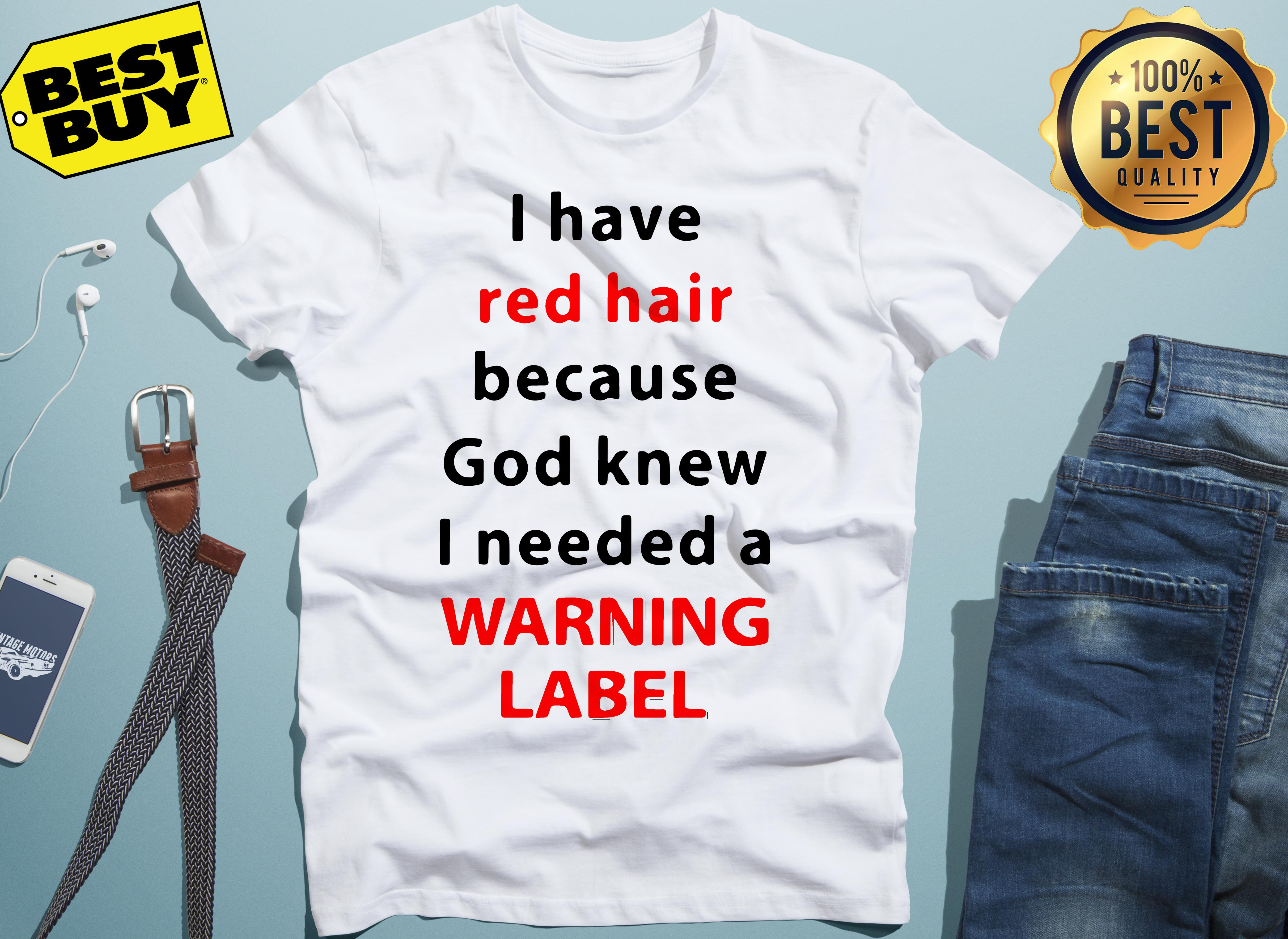 official red hair god knew needed warning label Ladiestee - I have red hair because God knew I needed a warning label shirt, ladies tee, v-neck, tank top