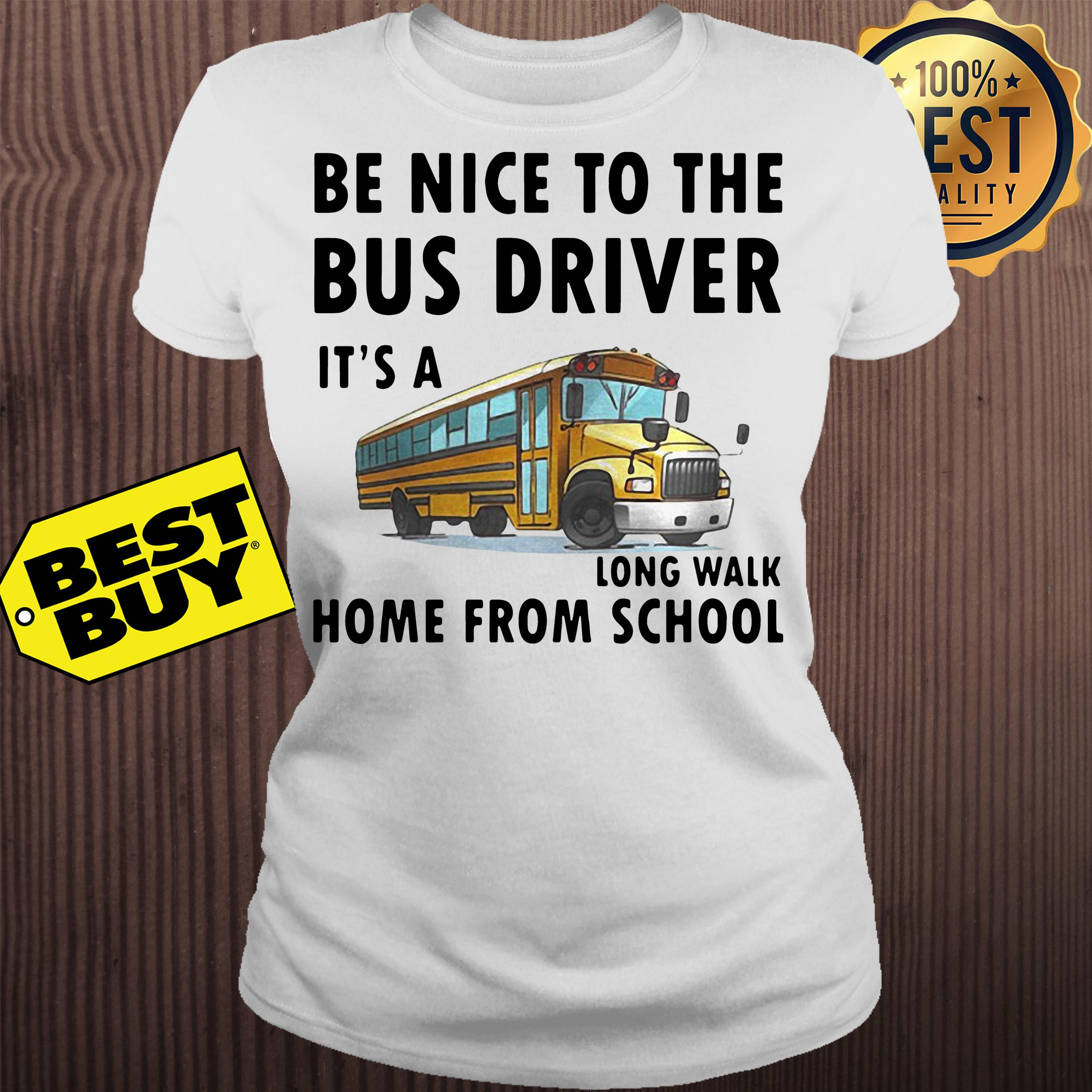 be nice to the bus driver it is a long walk home from school white ladies tee - Be Nice To The Bus Driver It Is A Long Walk Home From School White shirt