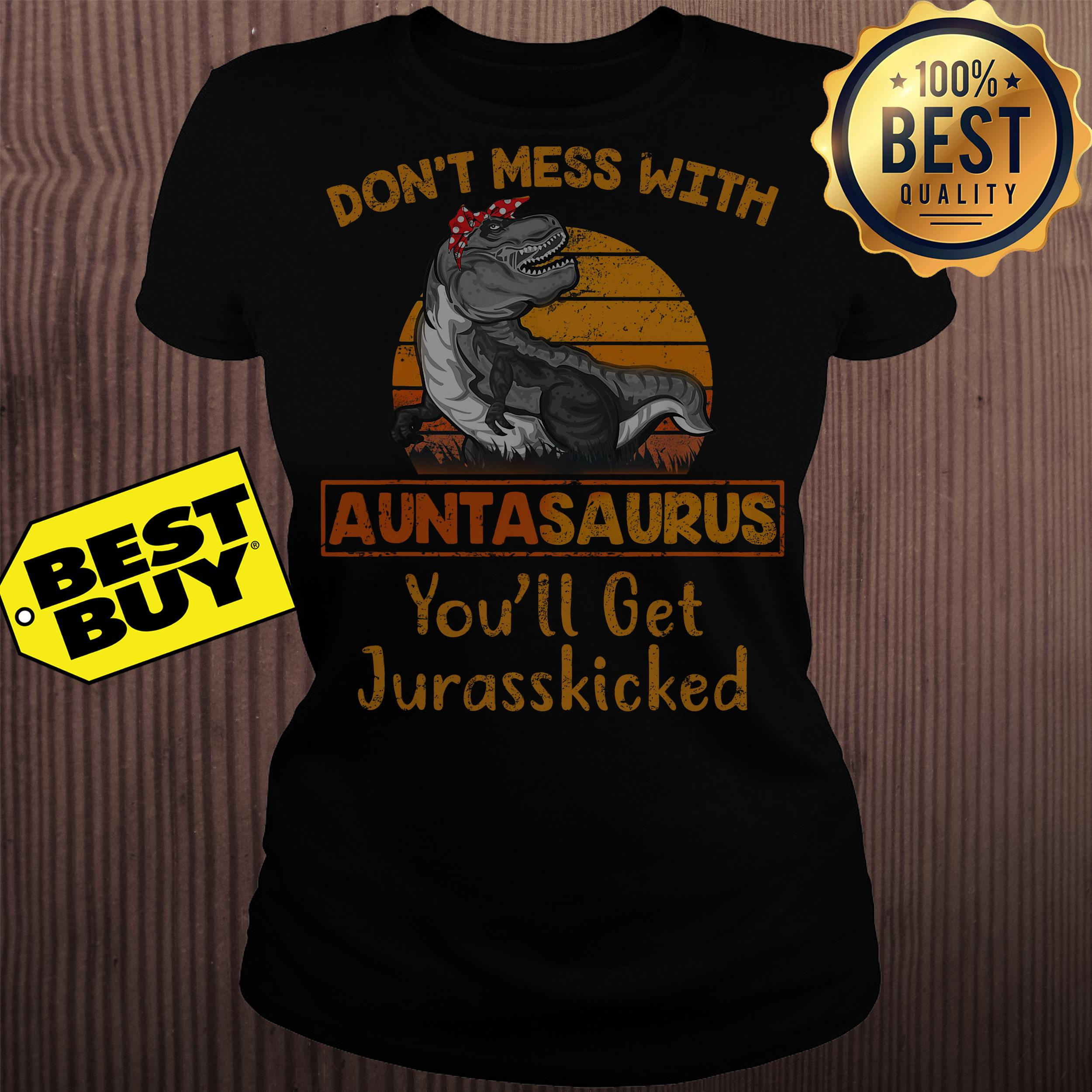 dont mess with auntasaurus youll get jurasskicked ladies tee - Don't mess with auntasaurus you'll get jurasskicked shirt