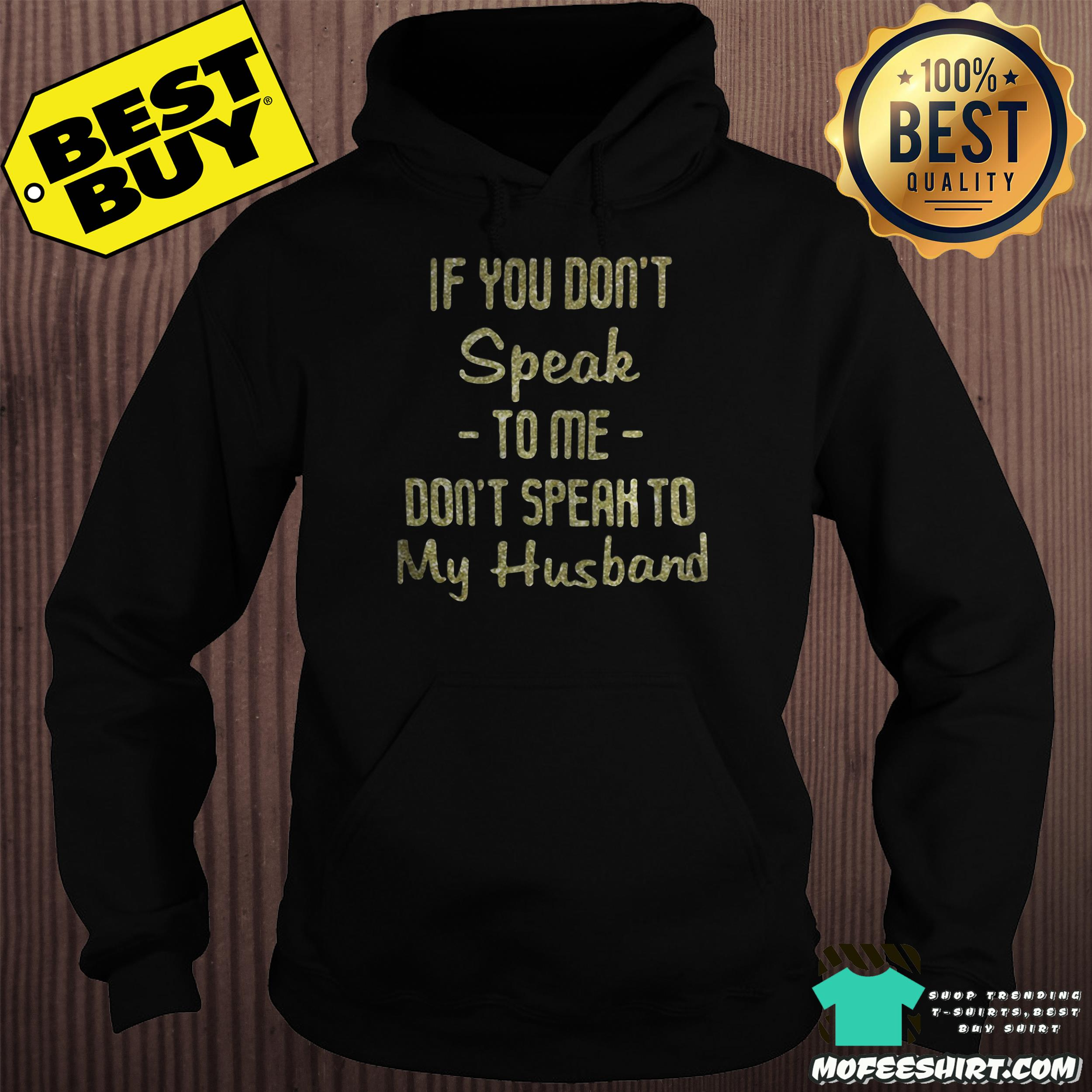 if you dont speak to me dont speak to my husband hoodie - If you don't speak to me don't speak to my husband shirt