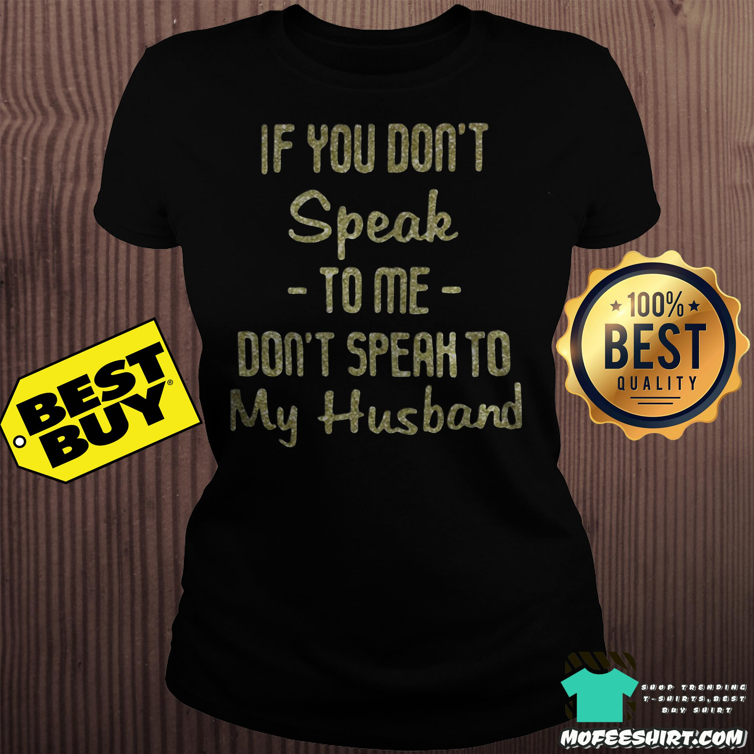 if you dont speak to me dont speak to my husband ladies tee - If you don't speak to me don't speak to my husband shirt