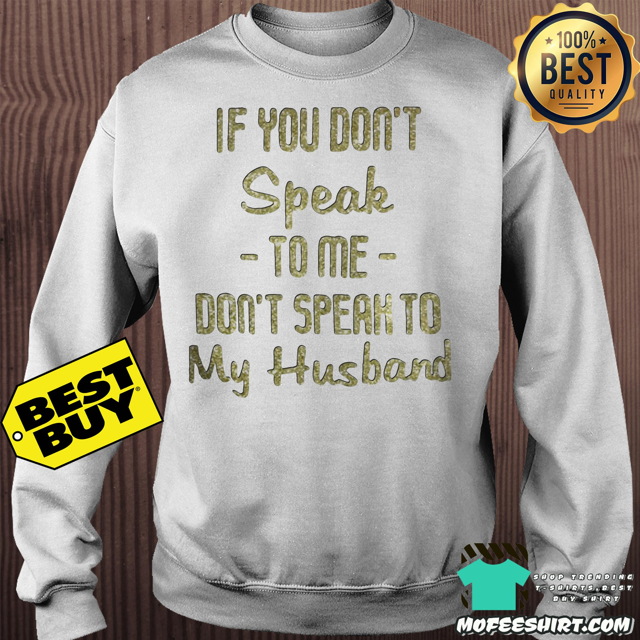 if you dont speak to me dont speak to my husband sweatshirt - If you don't speak to me don't speak to my husband shirt
