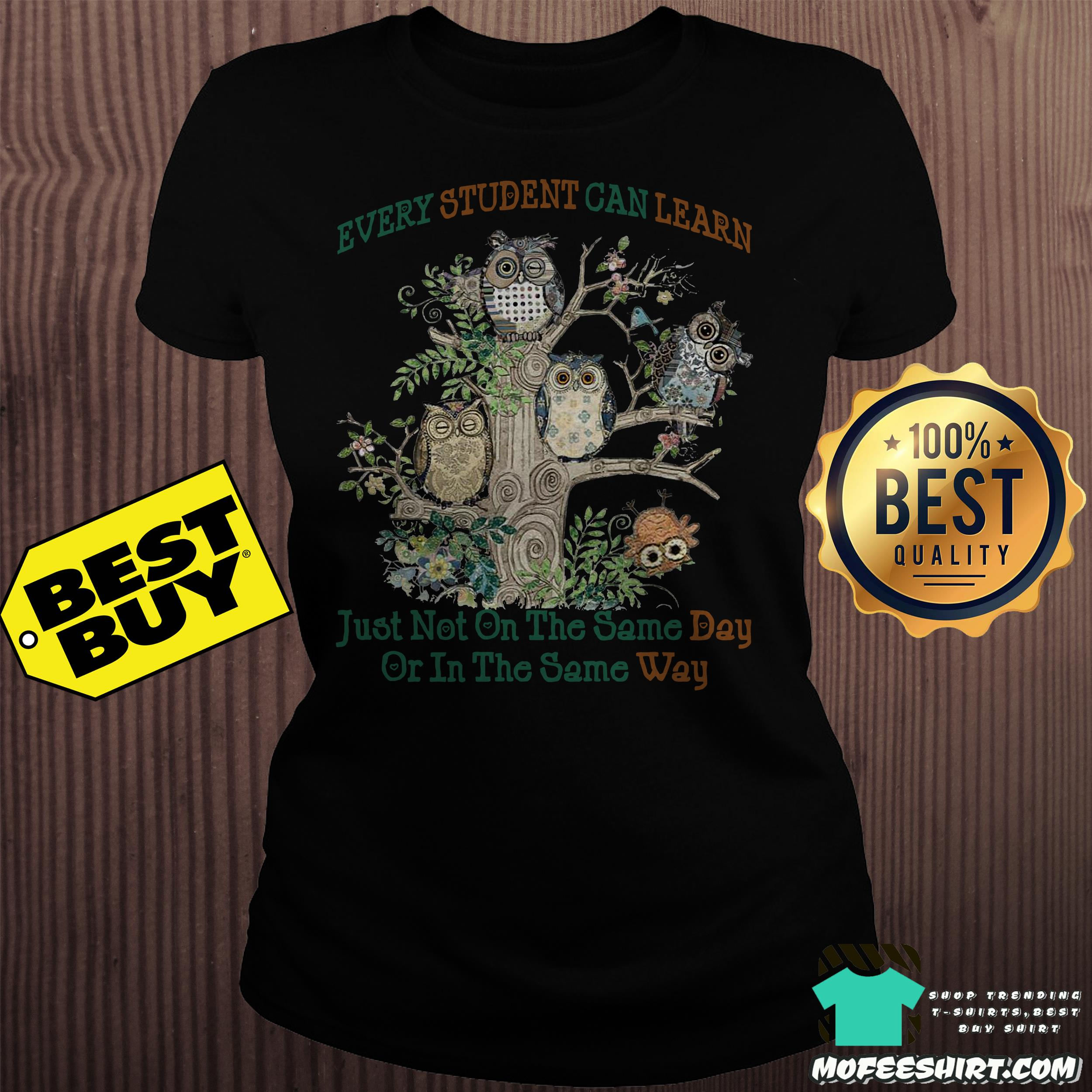owl and tree every student can learn just not on the same day or in the same way ladies tee - Owl and tree Every student can learn Just not on the same day or in the same way shirt