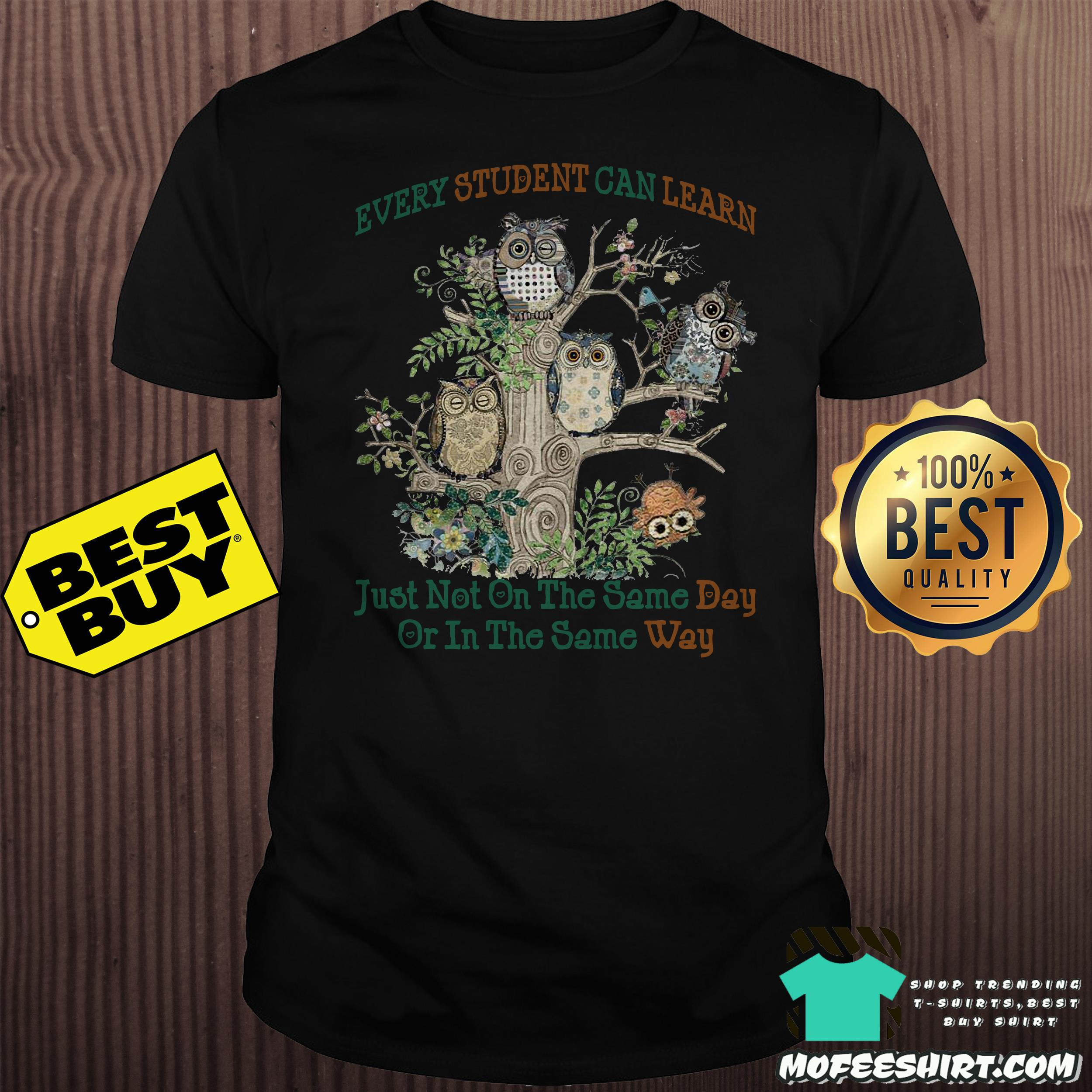 Owl and tree Every student can learn Just not on the same day or in the same way shirt