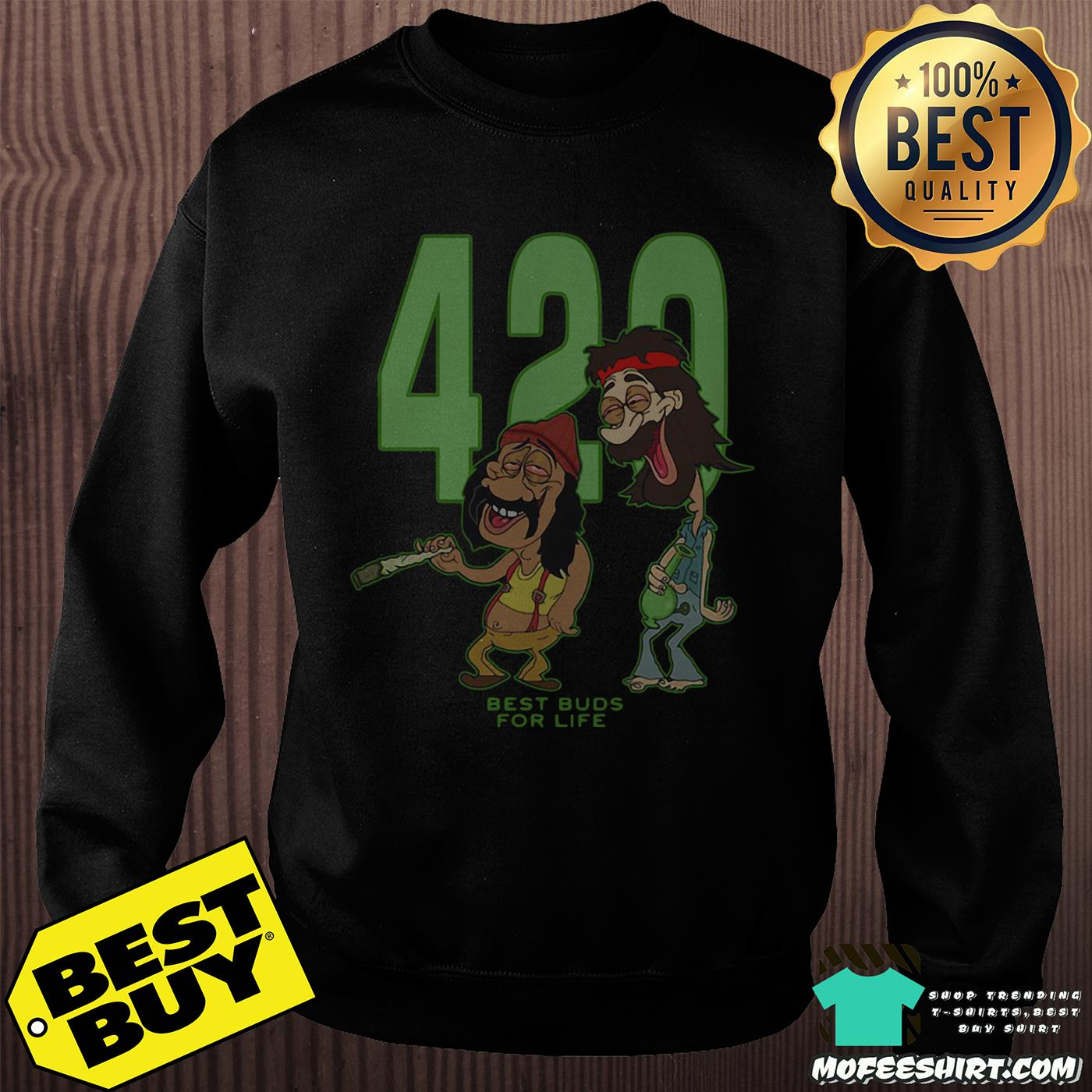 420 best buds for life sweatshirt - 420 Best Buds For Life Shirt
