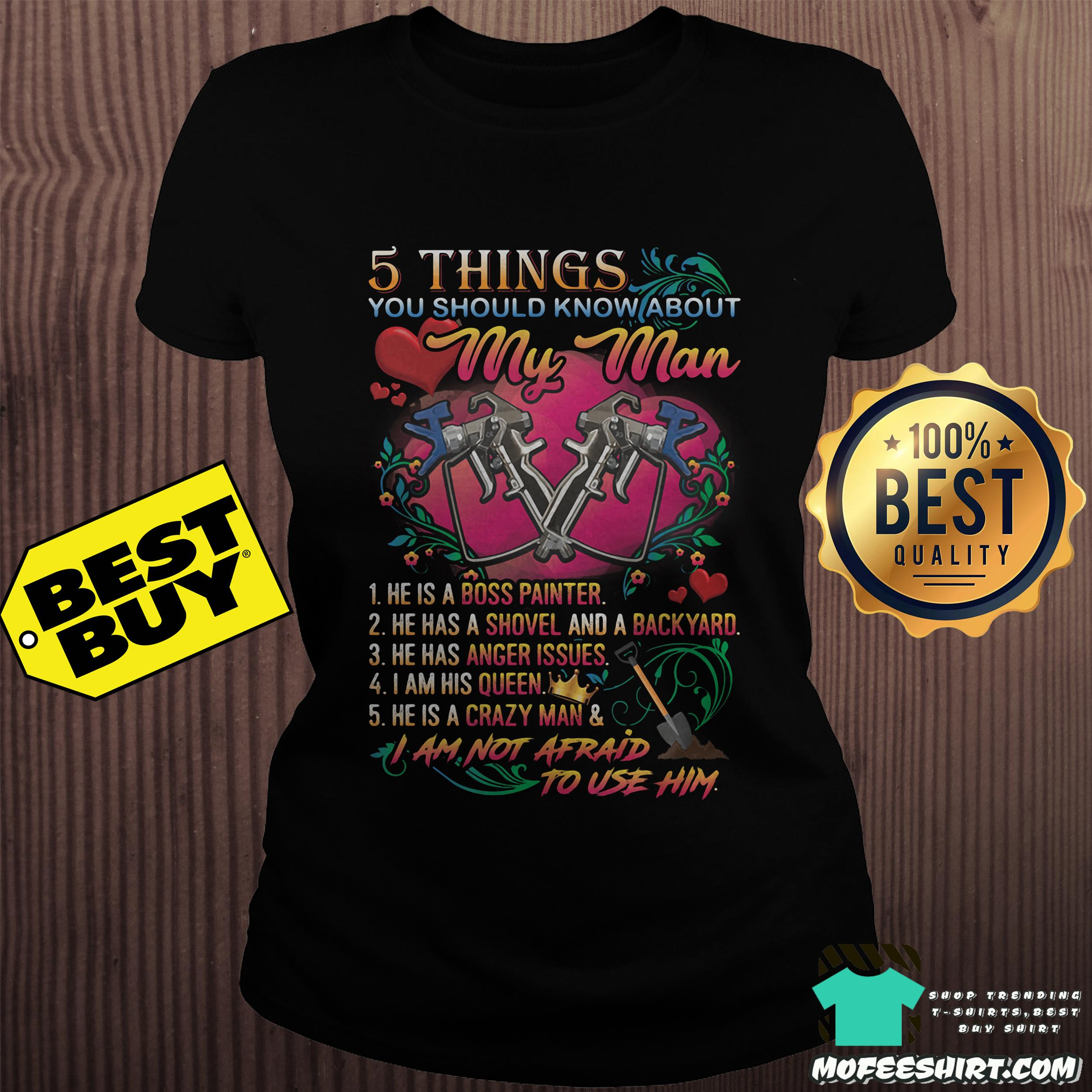 5 things you should know about my man he is a boss painter ladies tee - 5 things you should know about my man he is a boss painter shirt