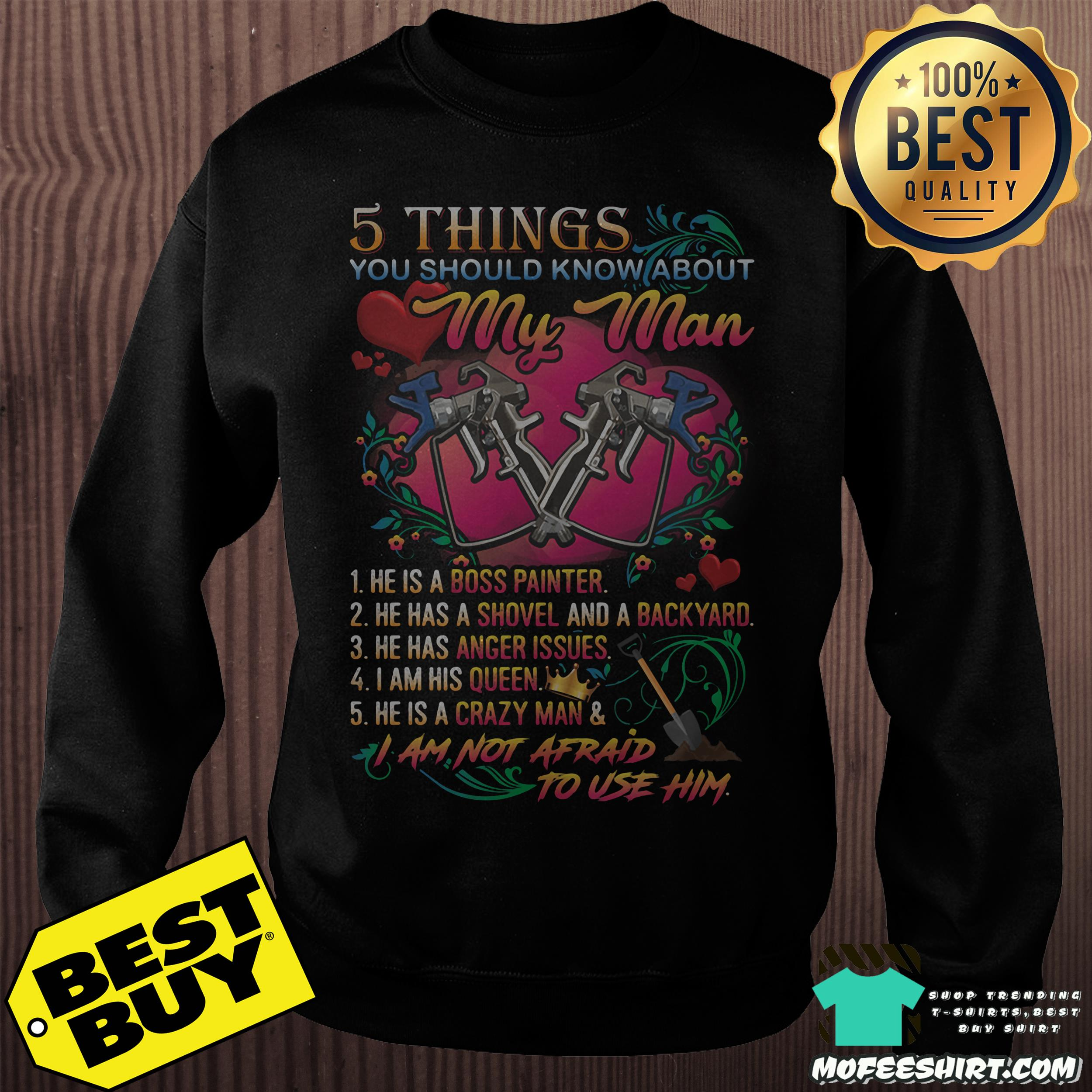 5 things you should know about my man he is a boss painter sweatshirt - 5 things you should know about my man he is a boss painter shirt