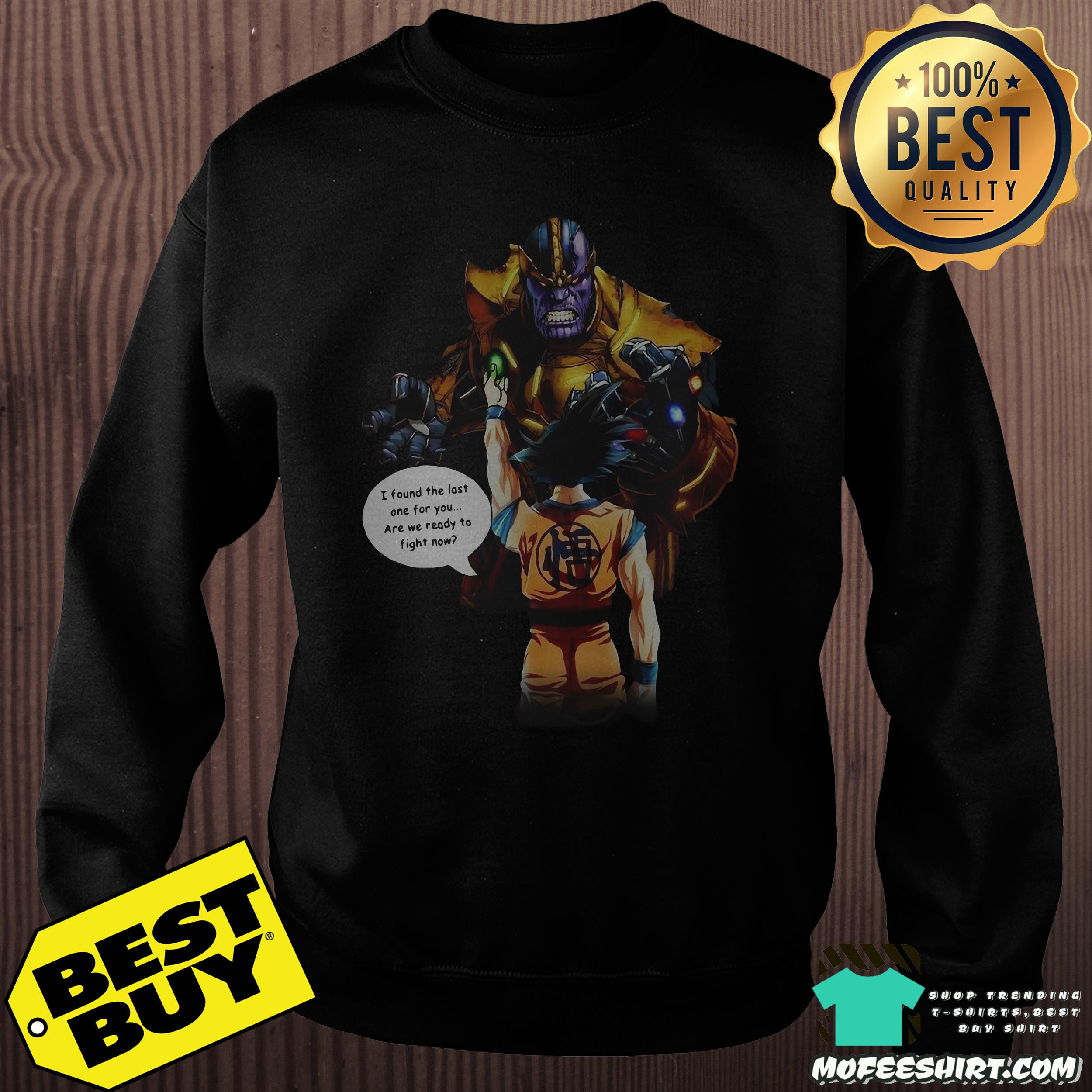 songoku and thanos i found the last one for you sweatshirt - Songoku and Thanos I found the last one for you shirt