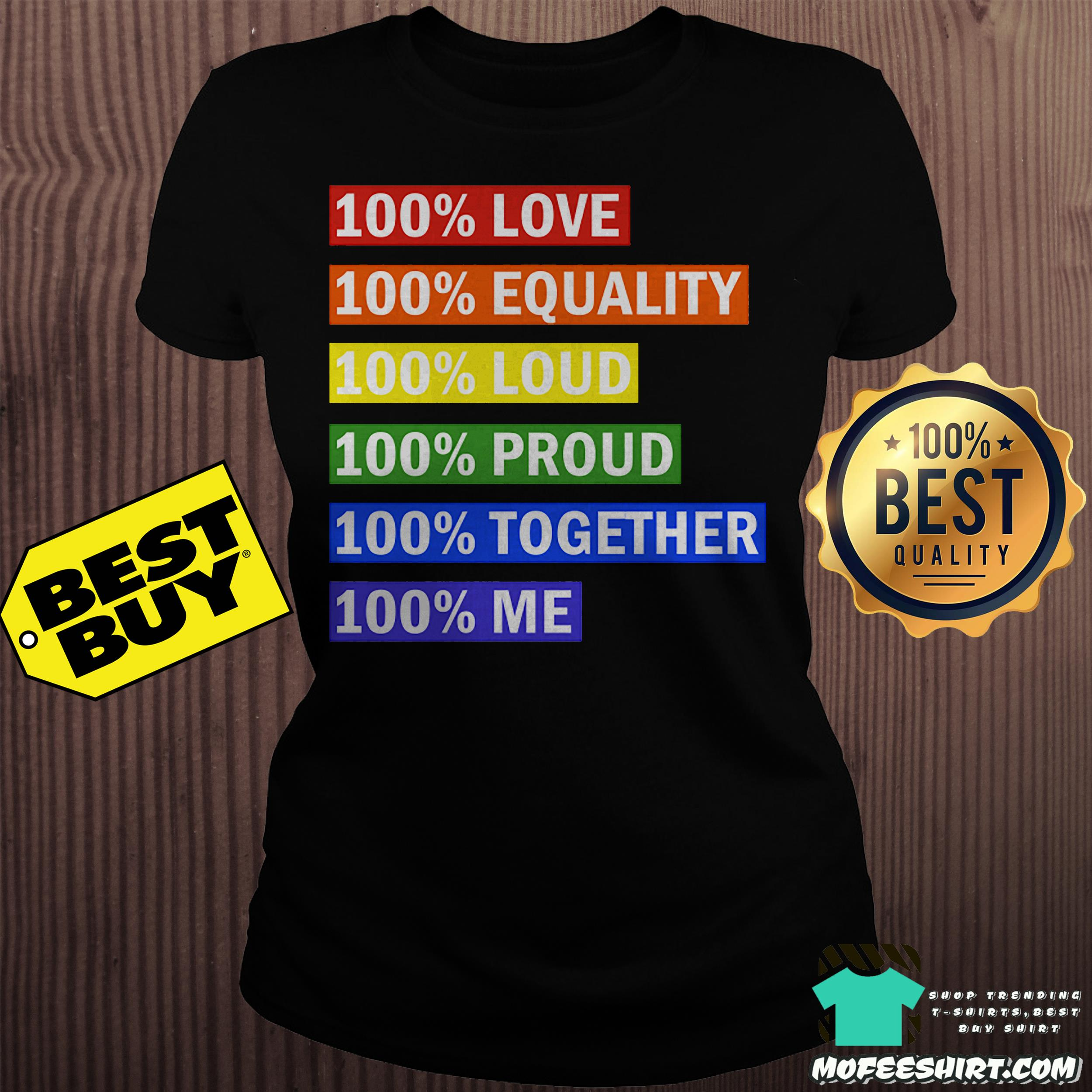 100 love equality loud proud together me ladies tee 1 - 100% love equality loud proud together me shirt