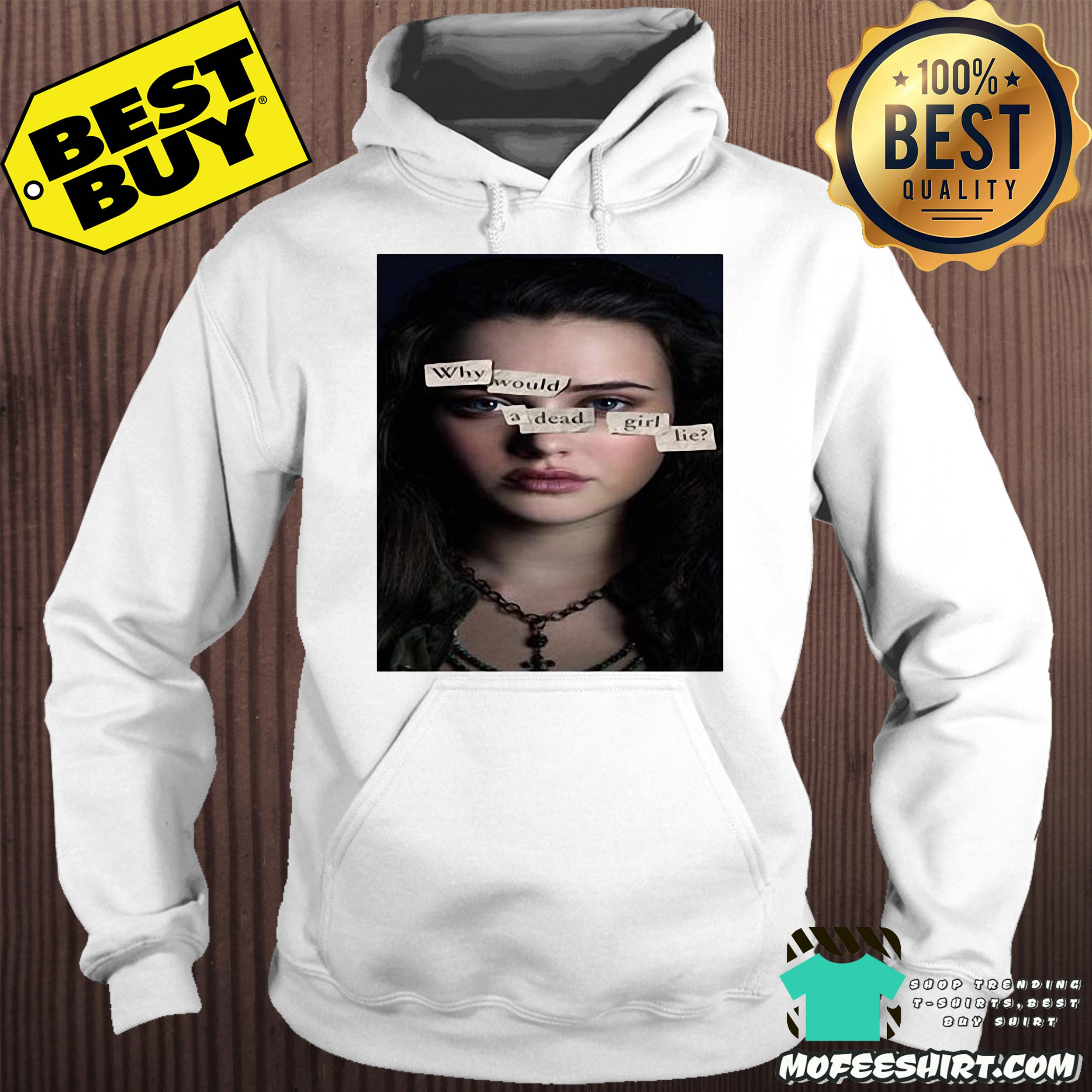 13 reasons why would a dead girl lie hoodie - 13 reasons why would a dead girl lie shirt