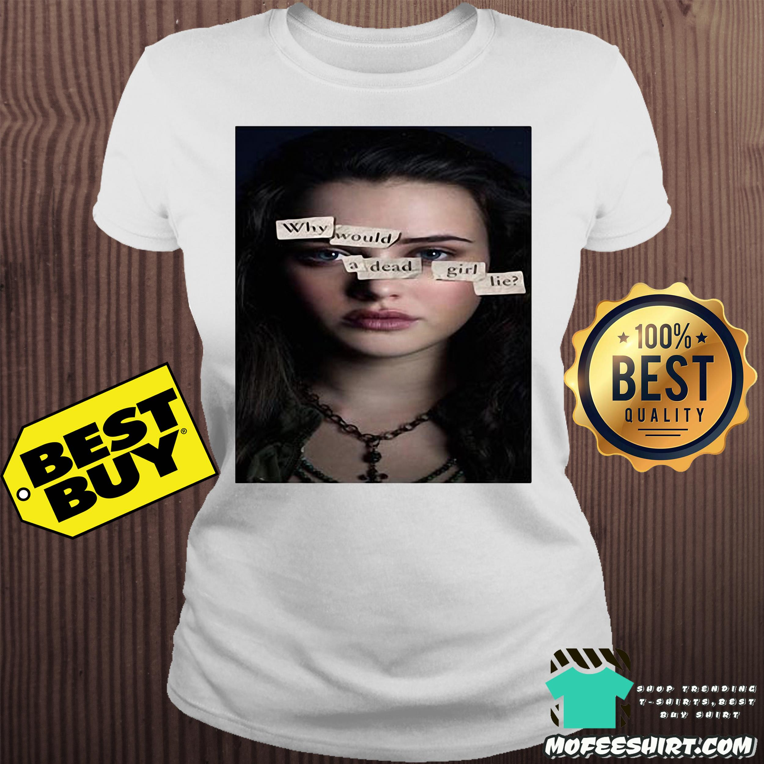 13 reasons why would a dead girl lie ladies tee - 13 reasons why would a dead girl lie shirt