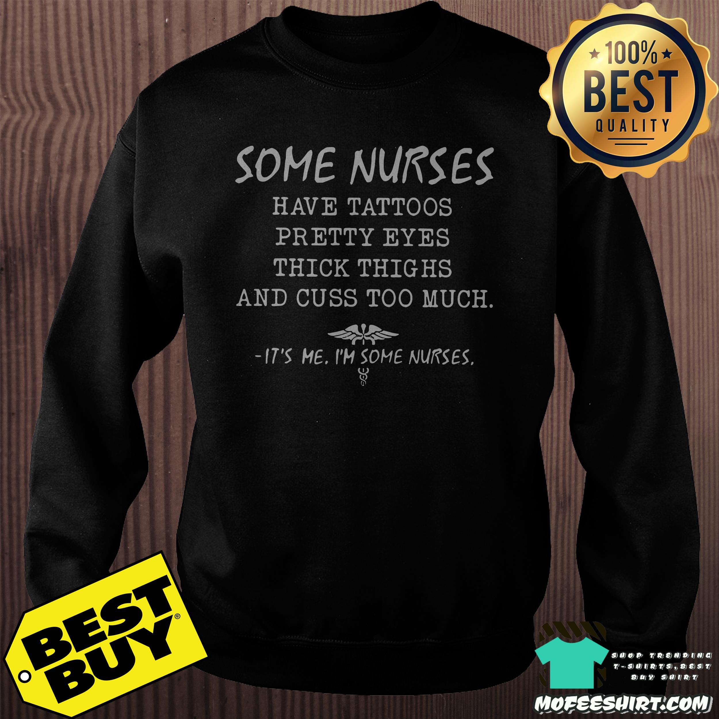 some nurses have tattoos pretty eyes thick thighs and cuss too much sweatshirt - Some nurses have tattoos pretty eyes thick thighs and cuss too much shirt