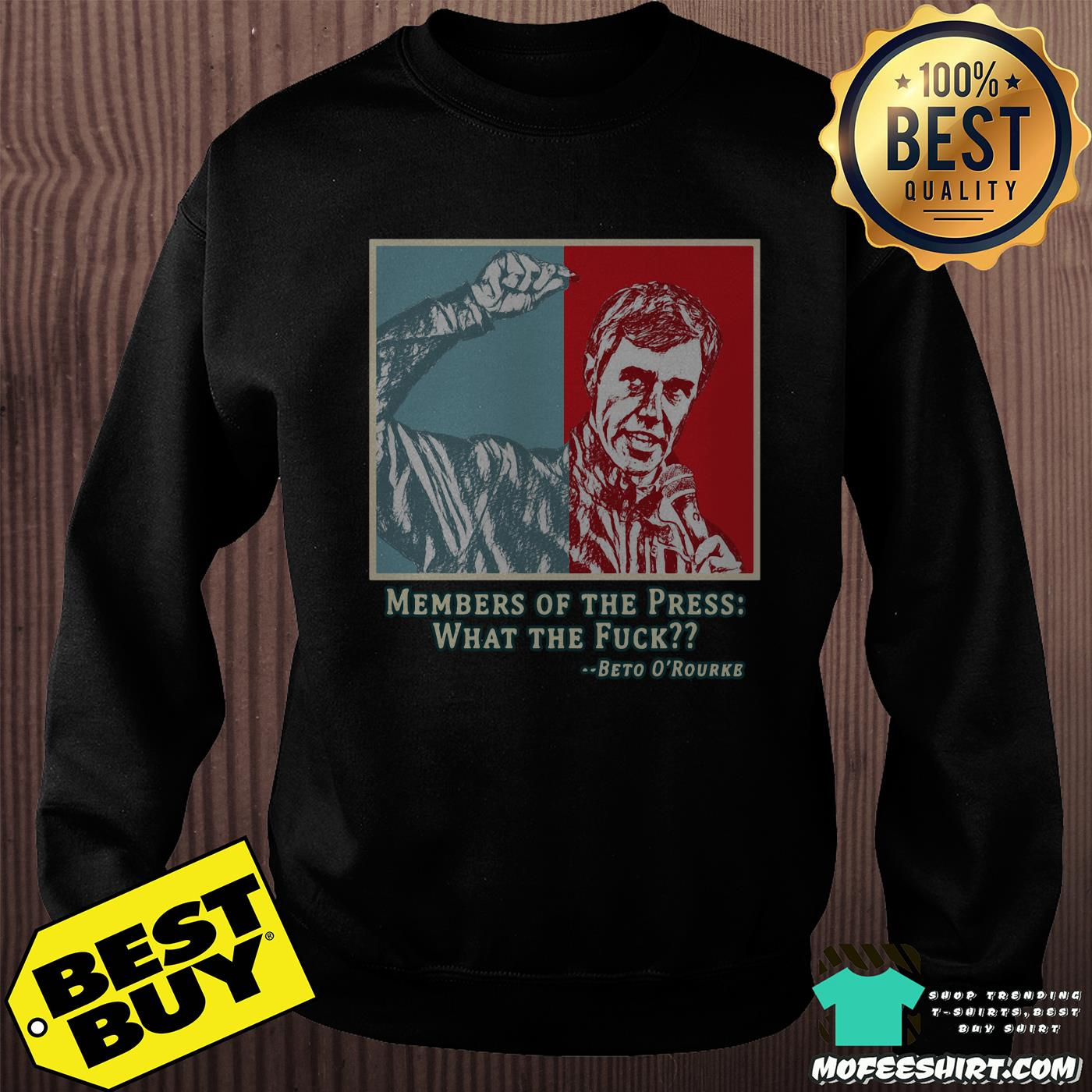 members of the press what the fuck beto orourke sweatshirt - Members of the press what the fuck Beto O'Rourke shirt