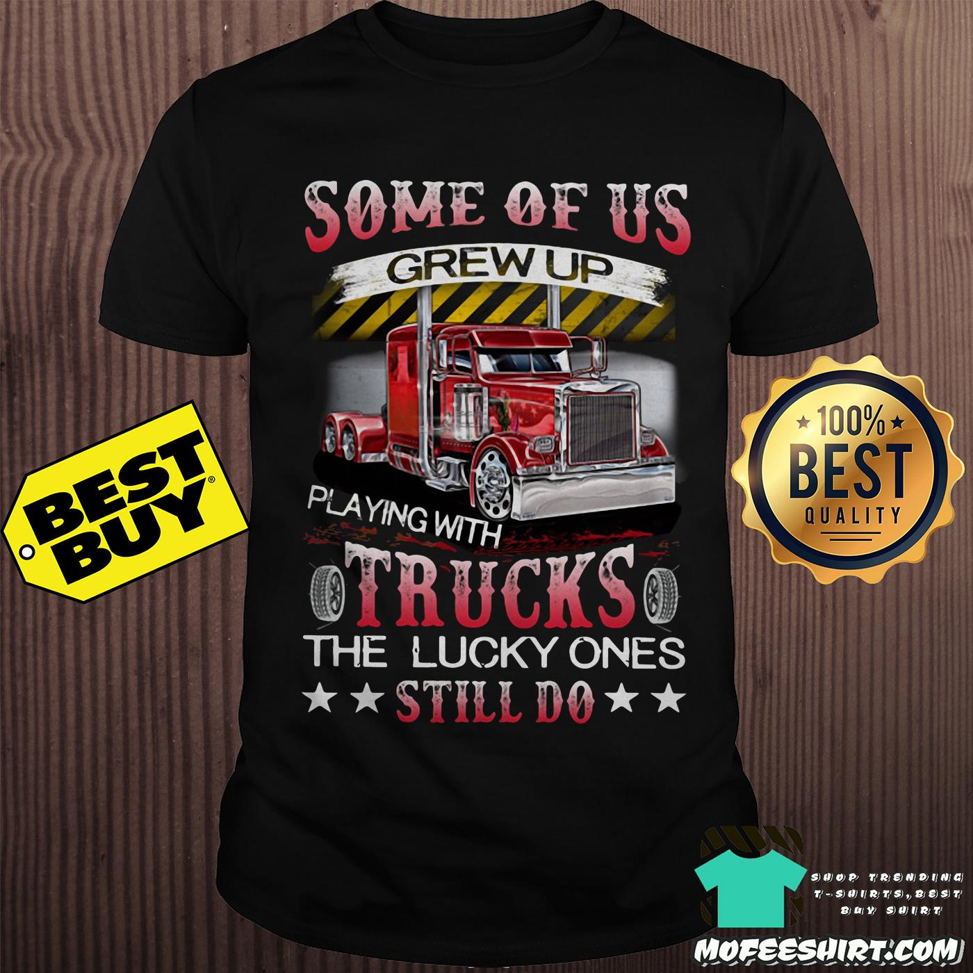 Some of Us grew up playing with Trucks the lucky ones still do shirt