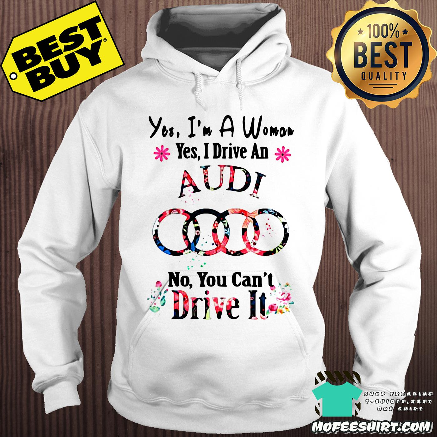 yes im a woman yes i drive an audi no you cant drive it flower hoodie - Yes, I'm a woman yes I drive an Audi no you can't drive it flower shirt