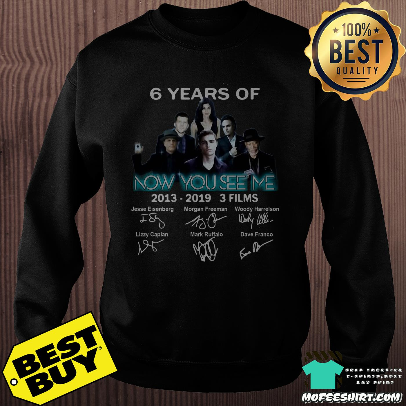 6 years of now you see me 3 films 2013 2019 signatures sweashirt - 6 Years Of Now You See Me 3 Films 2013-2019 Signatures shirt