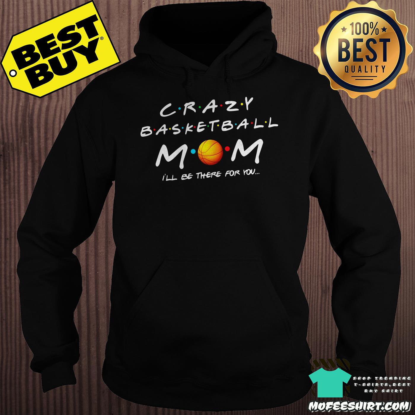 crazy basketball mom ill be there for you hoodie - Crazy Basketball Mom I'll be there for you shirt