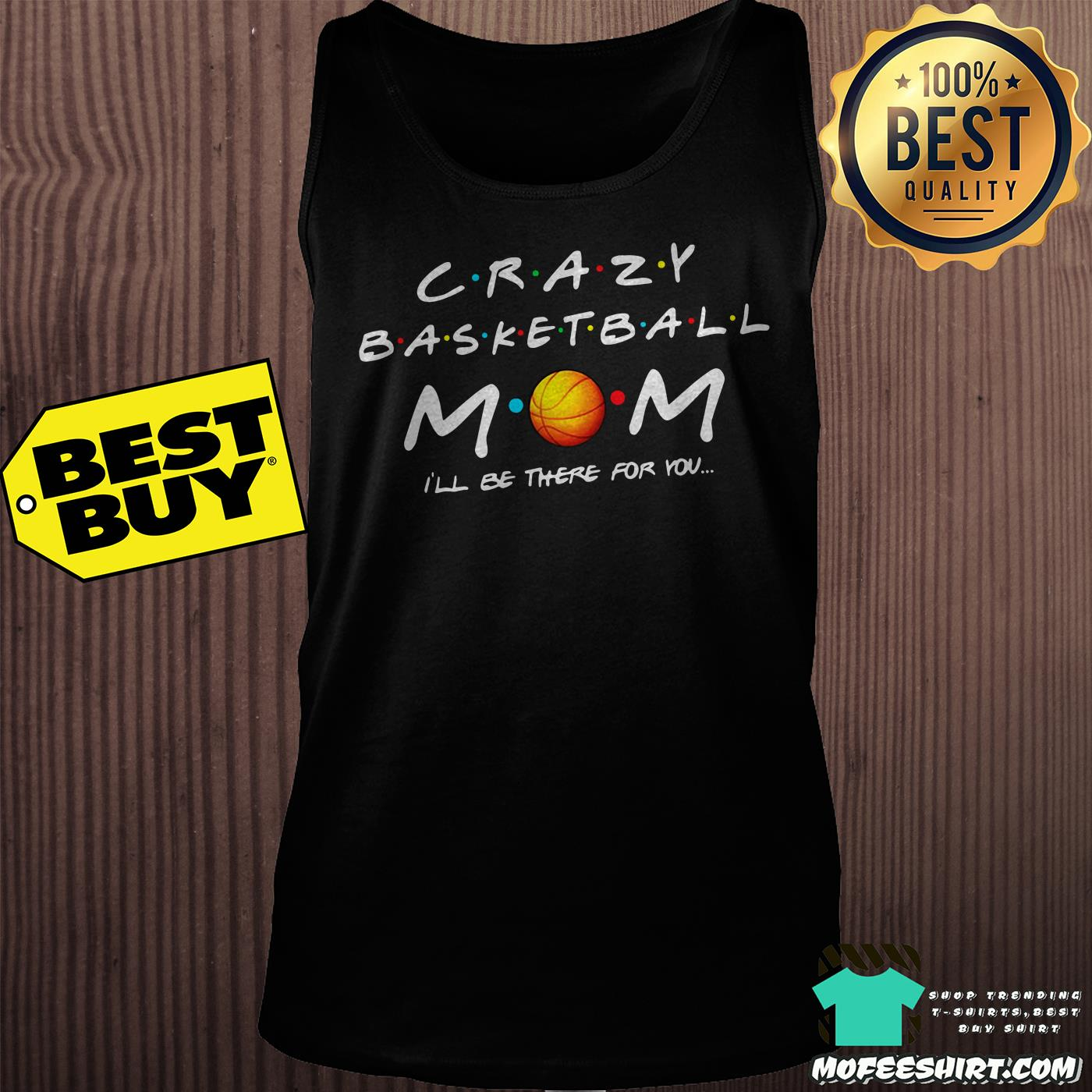 crazy basketball mom ill be there for you tank top - Crazy Basketball Mom I'll be there for you shirt