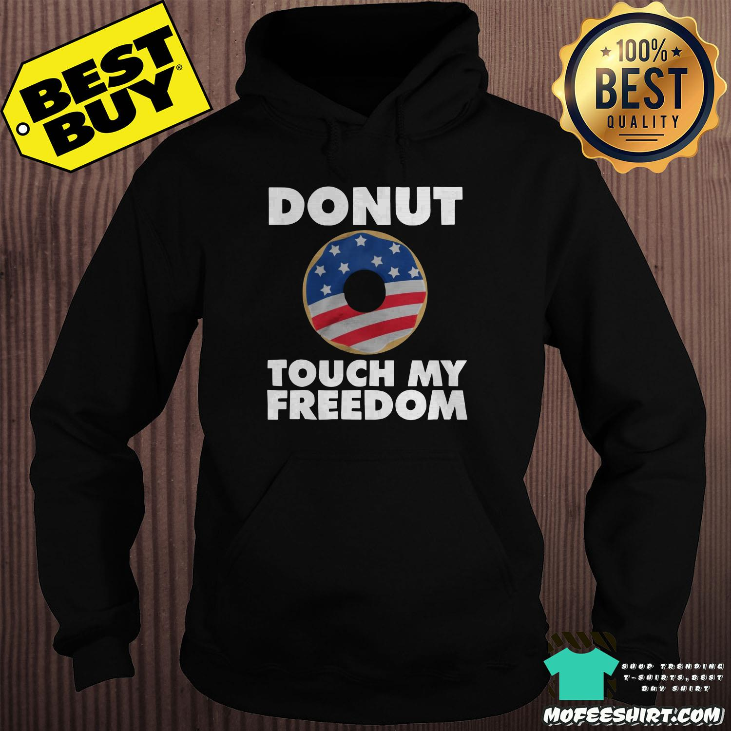 donut touch my freedom america flag 4th of july hoodie - Donut touch my Freedom America Flag 4th Of July shirt