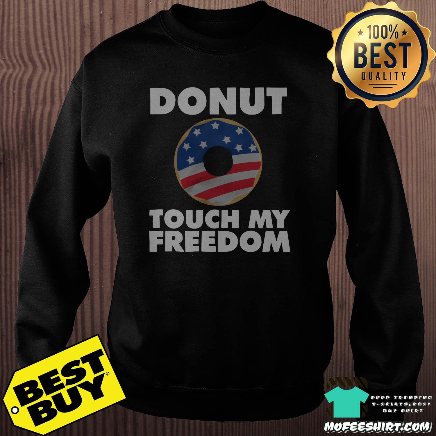 donut touch my freedom america flag 4th of july sweatshirt - Donut touch my Freedom America Flag 4th Of July shirt