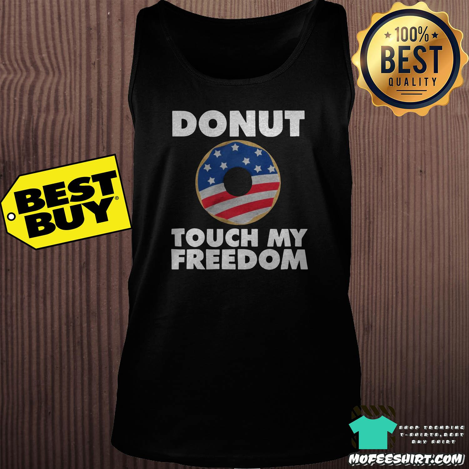 donut touch my freedom america flag 4th of july tank top - Donut touch my Freedom America Flag 4th Of July shirt
