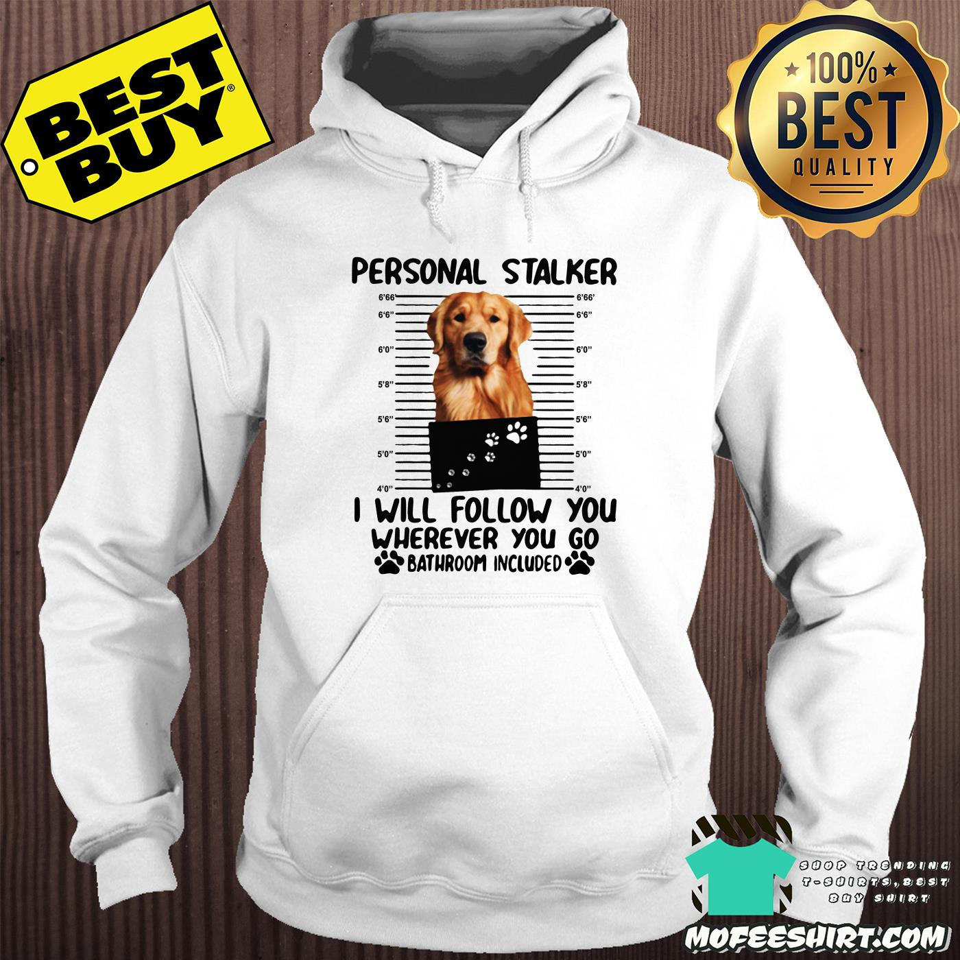 golden personal stalker i will follow you wherever you go bathroom included hoodie - Golden Personal Stalker I Will Follow You Wherever You Go Bathroom Included shirt