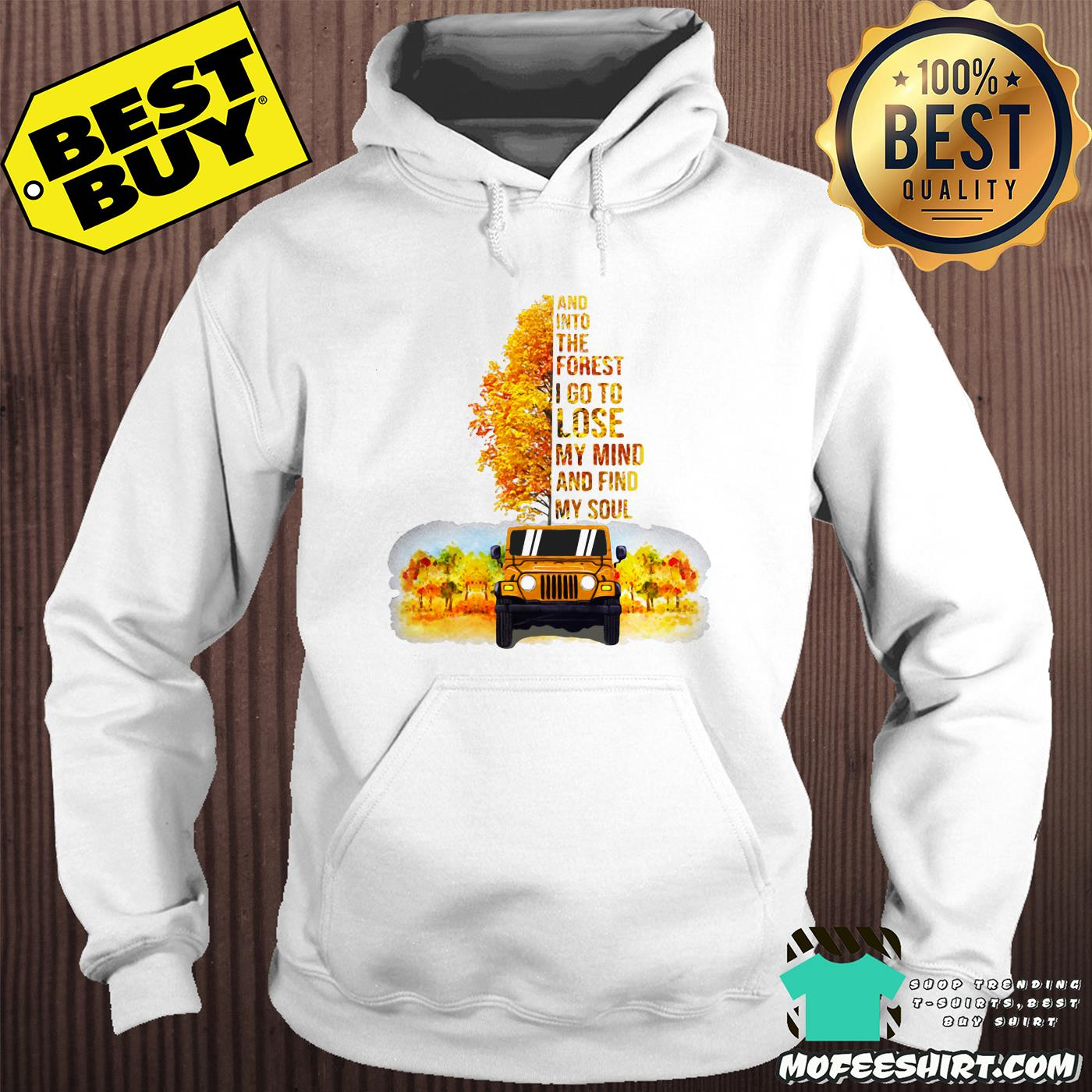 jeep tree and into the forest i go to lose my mind and find my soul autumn hoodie - Jeep tree And into the forest I go to lose my mind and find my soul Autumn shirt
