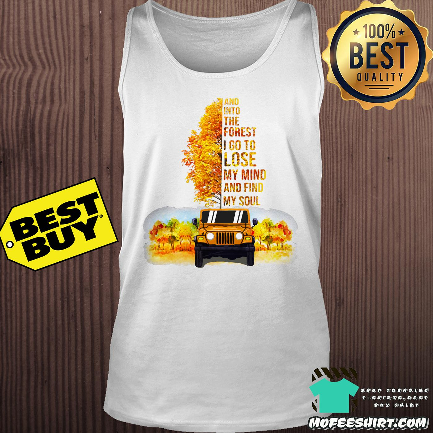 jeep tree and into the forest i go to lose my mind and find my soul autumn shirt tank top - Jeep tree And into the forest I go to lose my mind and find my soul Autumn shirt