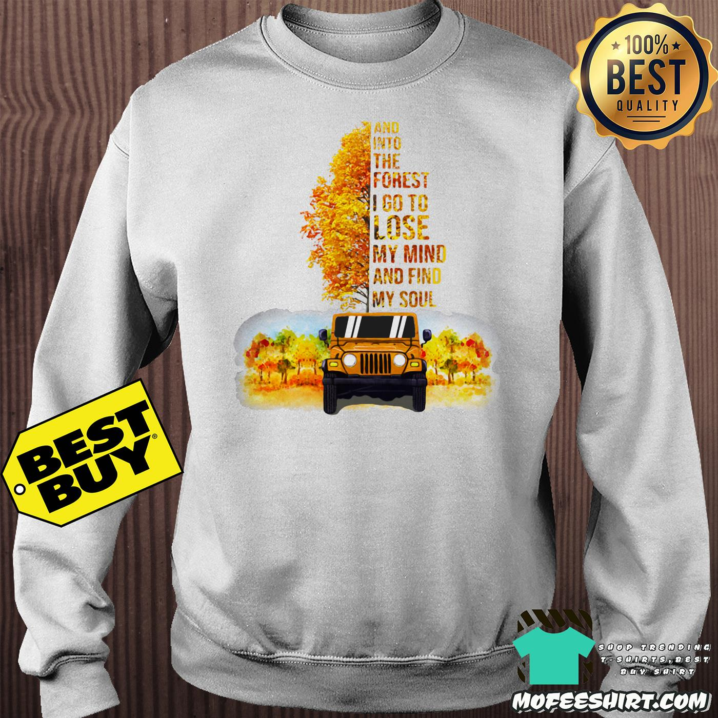 jeep tree and into the forest i go to lose my mind and find my soul autumn sweatshirt - Jeep tree And into the forest I go to lose my mind and find my soul Autumn shirt