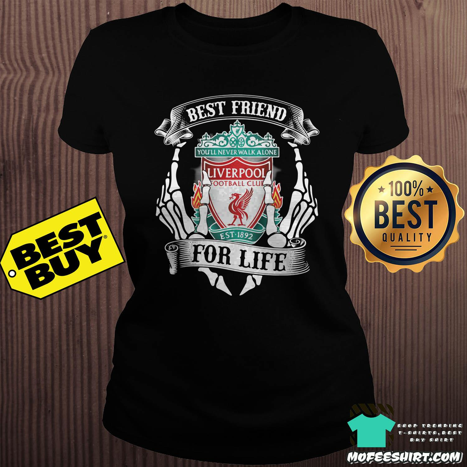best friend for life liverpool football club youll never walk alone est 1982 ladies tee - Best friend For Life Liverpool Football Club You'll never Walk Alone EST 1982 shirt