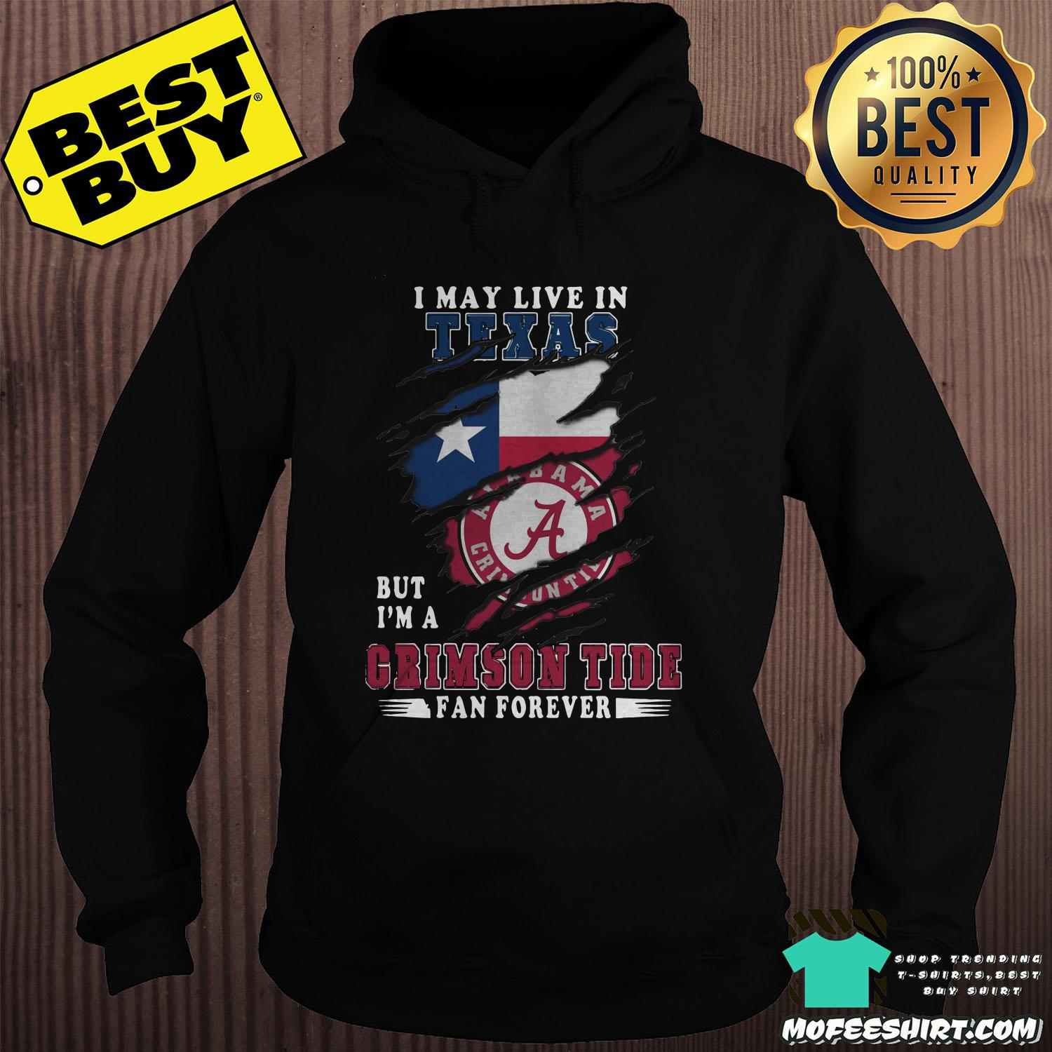 i may live in texas but im a crimson tide fan forever hoodie - I May Live In Texas But I'm A Crimson Tide Fan Forever Alabama Crimson Shirt