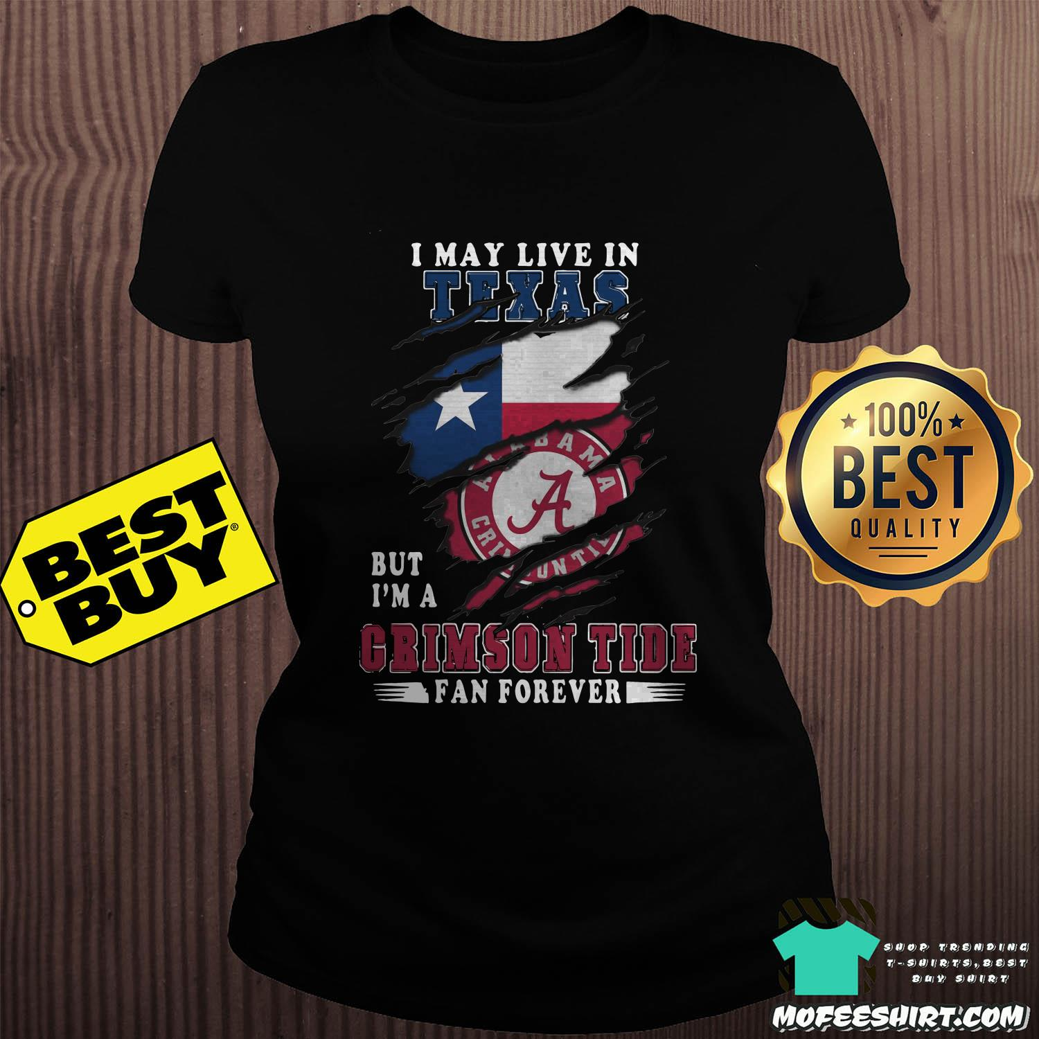 i may live in texas but im a crimson tide fan forever ladies tee - I May Live In Texas But I'm A Crimson Tide Fan Forever Alabama Crimson Shirt